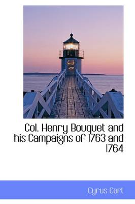 Col. Henry Bouquet and His Campaigns of 1763 and 1764