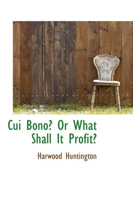 Cui Bono? or What Shall It Profit?