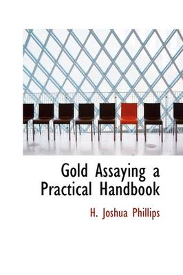 Gold Assaying a Practical Handbook