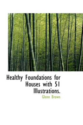 Healthy Foundations for Houses with 51 Illustrations.