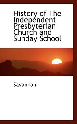 History of the Independent Presbyterian Church and Sunday School
