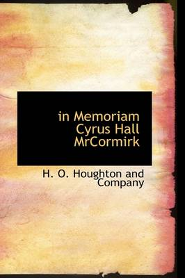 In Memoriam Cyrus Hall Mrcormirk