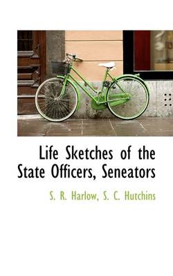 Life Sketches of the State Officers, Seneators