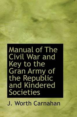 Manual of the Civil War and Key to the Gran Army of the Republic and Kindered Societies