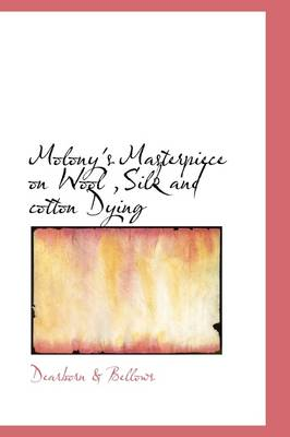 Molony's Masterpiece on Wool, Silk and Cotton Dying