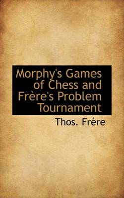Morphy's Games of Chess and Frere's Problem Tournament