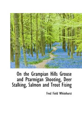 On the Grampian Hills Grouse and Ptarmigan Shooting, Deer Stalking, Salmon and Trout Fising