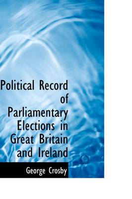 Political Record of Parliamentary Elections in Great Britain and Ireland