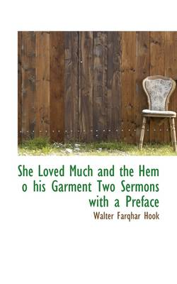 She Loved Much and the Hem O His Garment Two Sermons with a Preface