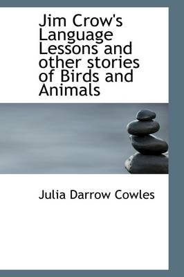 Jim Crow's Language Lessons and Other Stories of Birds and Animals
