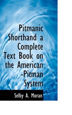 Pitmanic Shorthand a Complete Text Book on the American -Pitman System