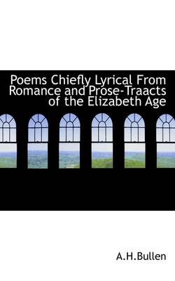 Poems Chiefly Lyrical from Romance and Prose-Traacts of the Elizabeth Age
