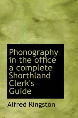 Phonography in the Office a Complete Shorthland Clerk's Guide