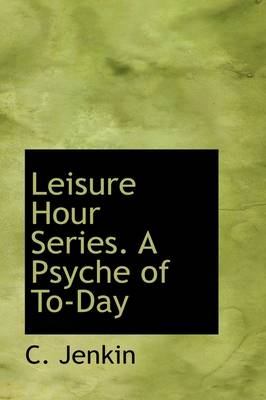 Leisure Hour Series. a Psyche of To-Day