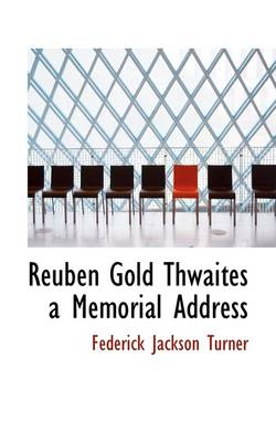 Reuben Gold Thwaites a Memorial Address