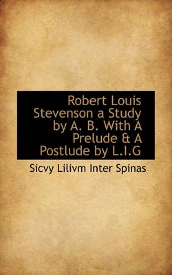Robert Louis Stevenson a Study by A. B. with a Prelude & a Postlude by L.I.G