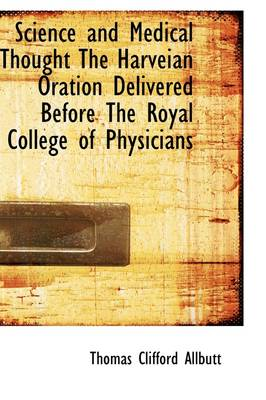 Science and Medical Thought the Harveian Oration Delivered Before the Royal College of Physicians
