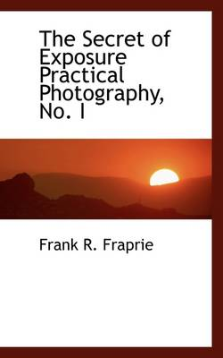 The Secret of Exposure Practical Photography, No. I