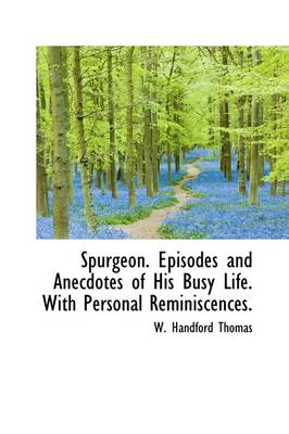 Spurgeon. Episodes and Anecdotes of His Busy Life. with Personal Reminiscences.