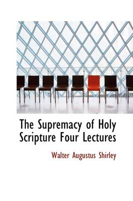 The Supremacy of Holy Scripture Four Lectures