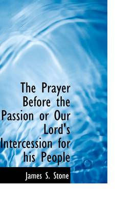 The Prayer Before the Passion or Our Lord's Intercession for His People