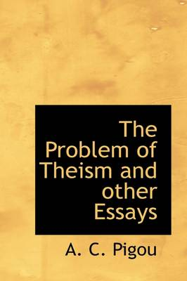 The Problem of Theism and Other Essays