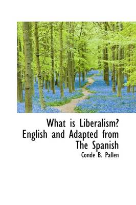 What Is Liberalism: English and Adapted from the Spanish