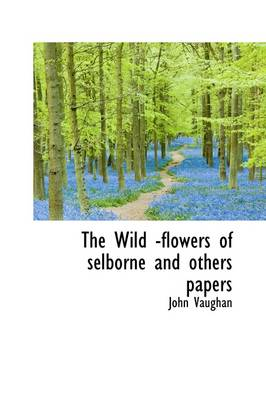 The Wild -Flowers of Selborne and Others Papers