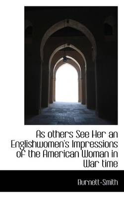 As Others See Her an Englishwomen's Impressions of the American Woman in War Time