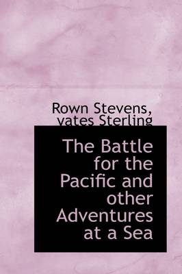The Battle for the Pacific and Other Adventures at a Sea