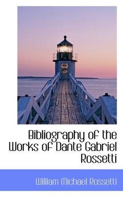 Bibliography of the Works of Dante Gabriel Rossetti