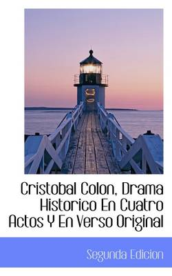 Cristobal Colon, Drama Historico En Cuatro Actos y En Verso Original