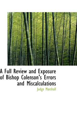 A Full Review and Exposure of Bishop Colenson's Errors and Miscalculations
