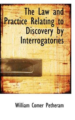 The Law and Practice Relating to Discovery by Interrogatories