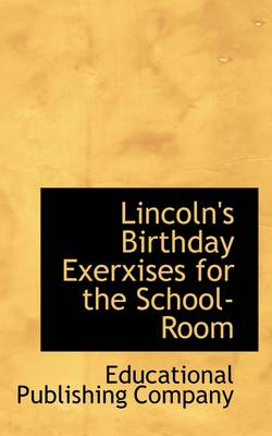 Lincoln's Birthday Exerxises for the School-Room