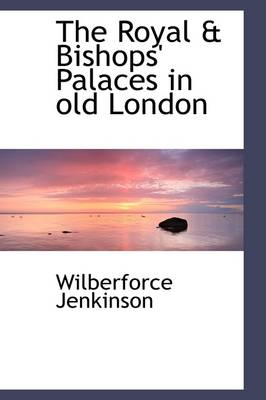 The Royal & Bishops' Palaces in Old London