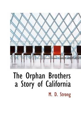The Orphan Brothers a Story of California