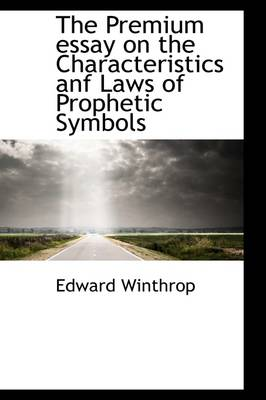 The Premium Essay on the Characteristics Anf Laws of Prophetic Symbols