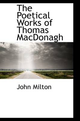 The Poetical Works of Thomas MacDonagh