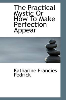 The Practical Mystic or How to Make Perfection Appear