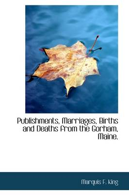 Publishments, Marriages, Births and Deaths from the Gorham, Maine.