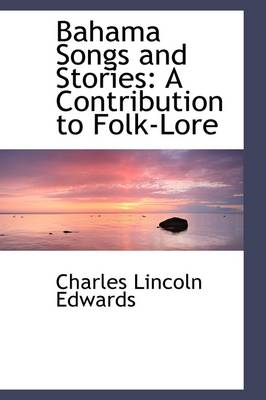 Bahama Songs and Stories: A Contribution to Folk-Lore