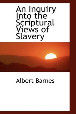 An Inquiry Into the Scriptural Views of Slavery