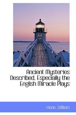 Ancient Mysteries Described, Especially the English Miracle Plays
