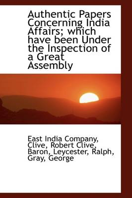Authentic Papers Concerning India Affairs Which Have Been Under the Inspection of a Great Assembly