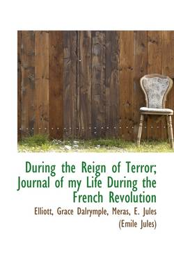 During the Reign of Terror; Journal of My Life During the French Revolution