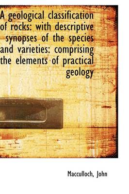 A Geological Classification of Rocks: With Descriptive Synopses of the Species and Varieties: Compri