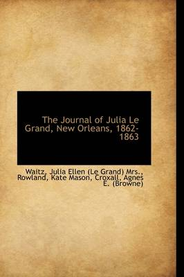 The Journal of Julia Le Grand, New Orleans, 1862-1863