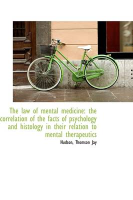 The Law of Mental Medicine: The Correlation of the Facts of Psychology and Histology