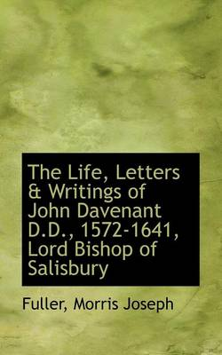 The Life, Letters & Writings of John Davenant D.D., 1572-1641, Lord Bishop of Salisbury